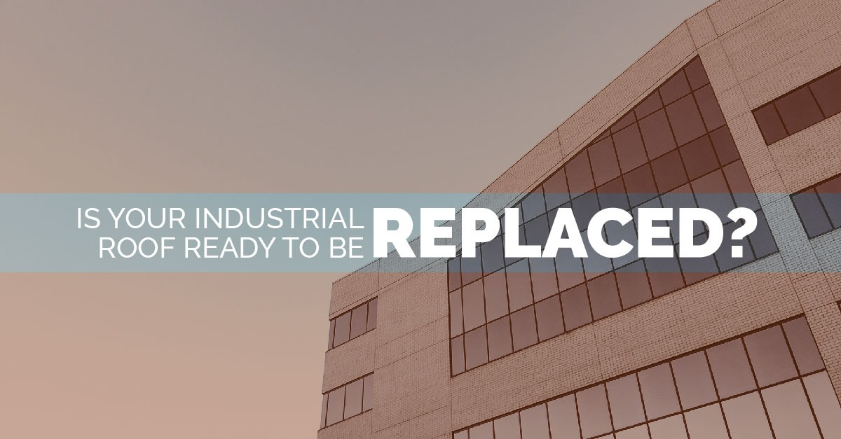 Is Your Industrial Roof Ready to Be Replaced?