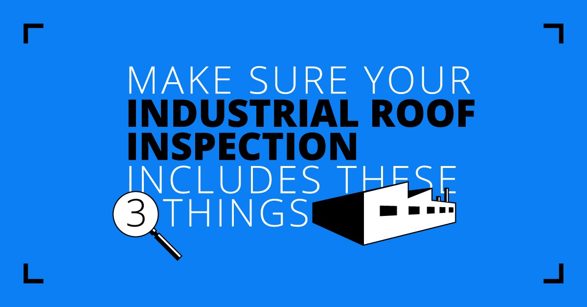 Make Sure Your Industrial Roof Inspection Includes These 3 Things