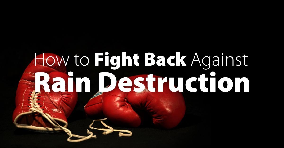 How to Fight Back Against Rain Destruction