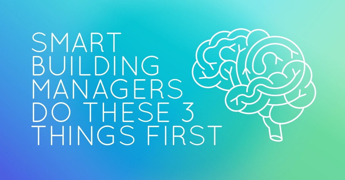 Smart Building Managers Do These 3 Things First