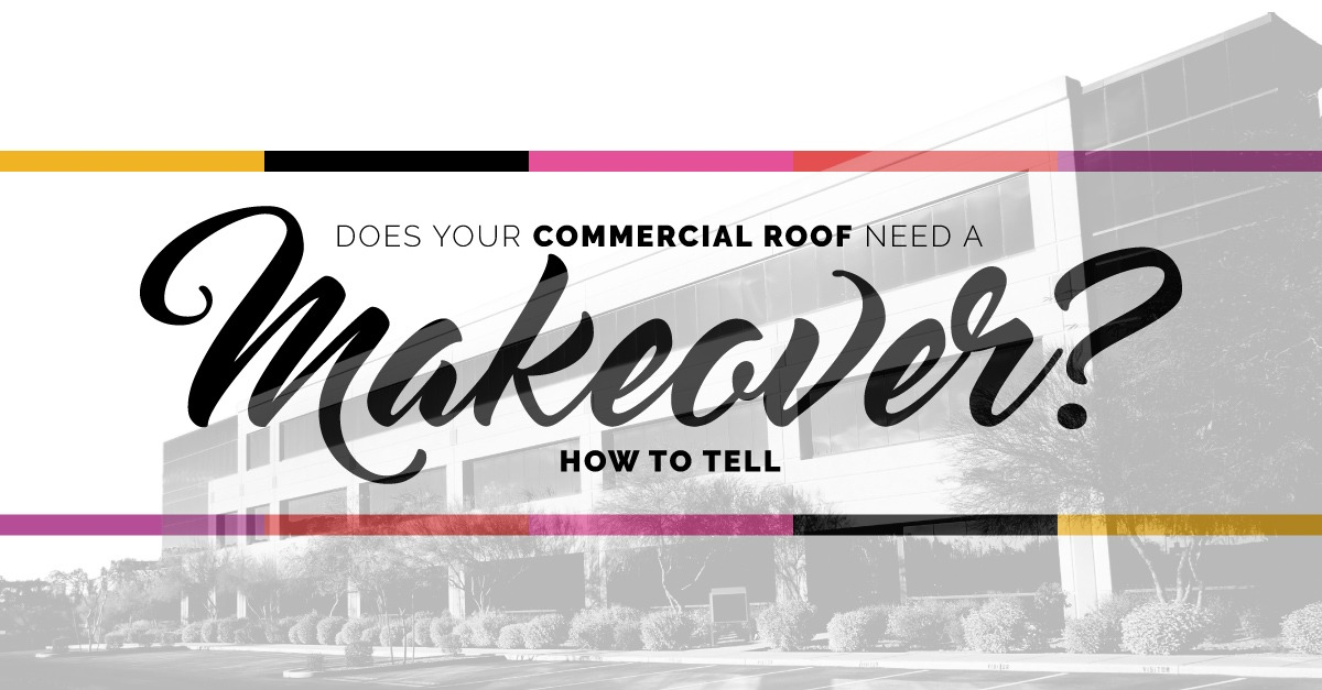 Does Your Commercial Roof Need a Makeover? How to Tell