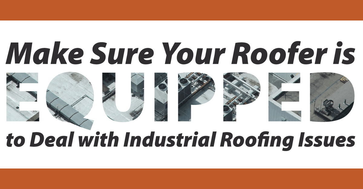 Make Sure Your Roofer is Equipped to Deal with Industrial Roofing Issues