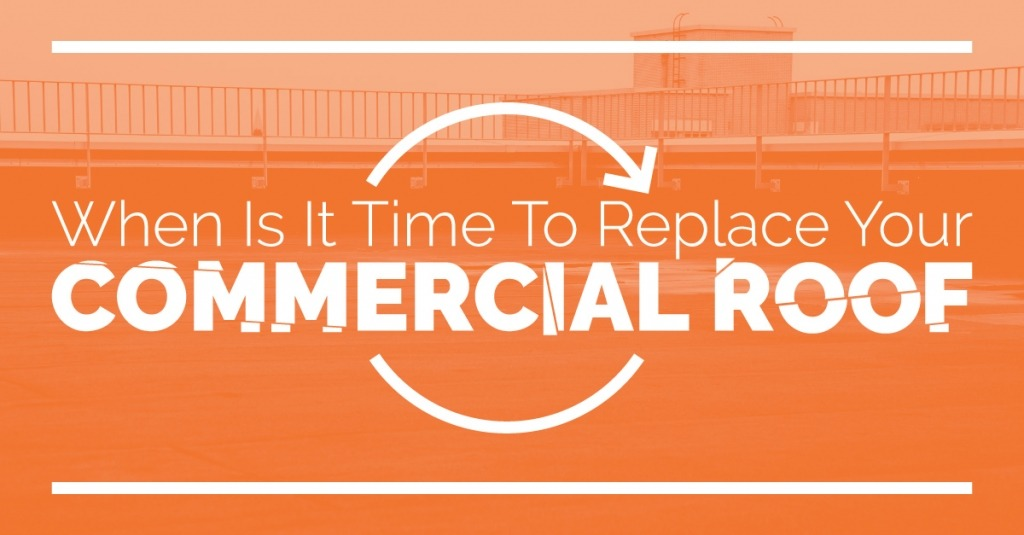 When Is It Time To Replace Your Commercial Roof?