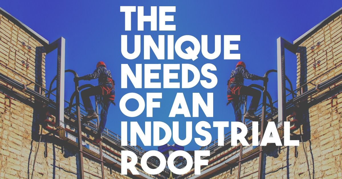 The Unique Needs of an Industrial Roof