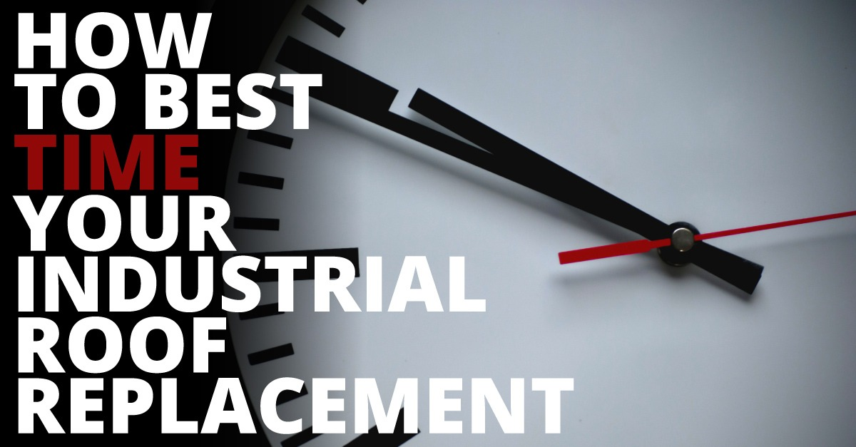 How to Best Time Your Industrial Roof Replacement