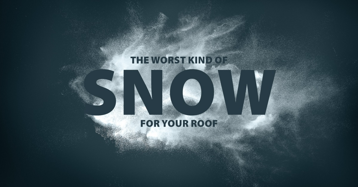 The Worst Kind of Snow for Your Roof