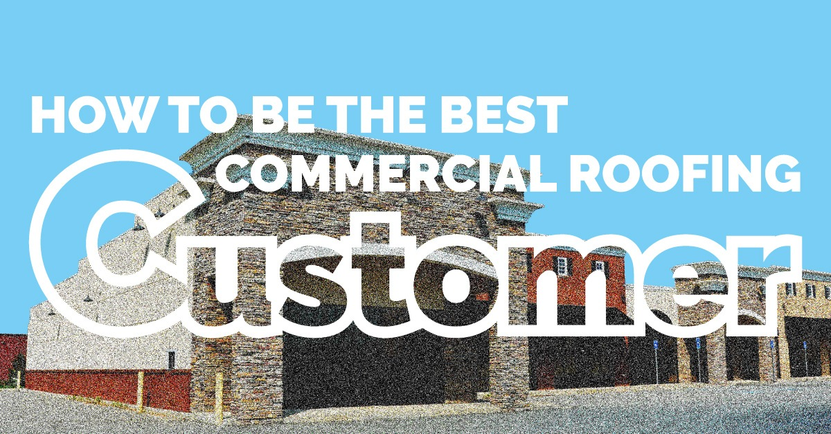 be the best commercial roofing customer