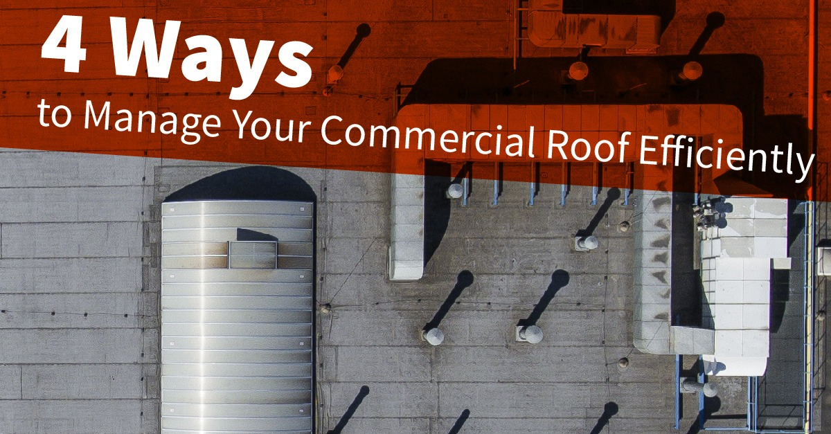 4 Ways to Manage Your Commercial Roof Efficiently