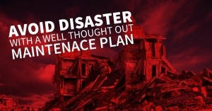 Avoid Disaster with a Well Thought Out Maintenance Plan