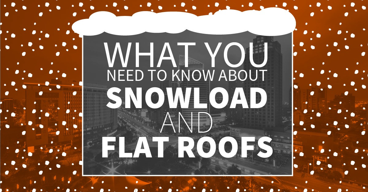 What You Need to Know about Snow Load and Flat Roofs