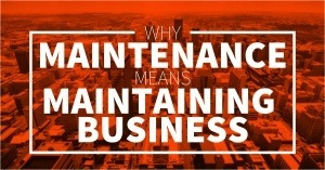 Why Maintenance Means Maintaining Business