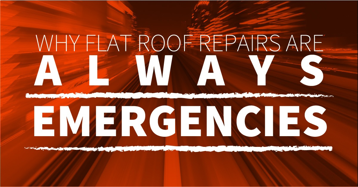 Why Flat Roof Repairs Are Always Emergencies