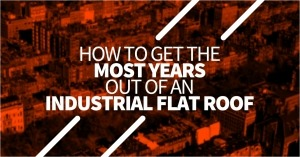 How To Get The Most Years Out Of An Industrial Flat Roof