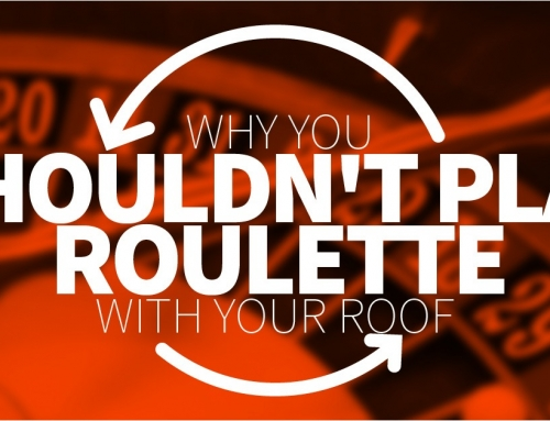 Why You Shouldn't Play Roulette With Your Roof