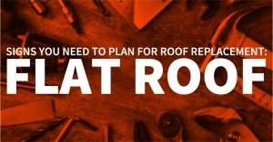Signs You Need To Plan For Roof Replacement: Flat Roof