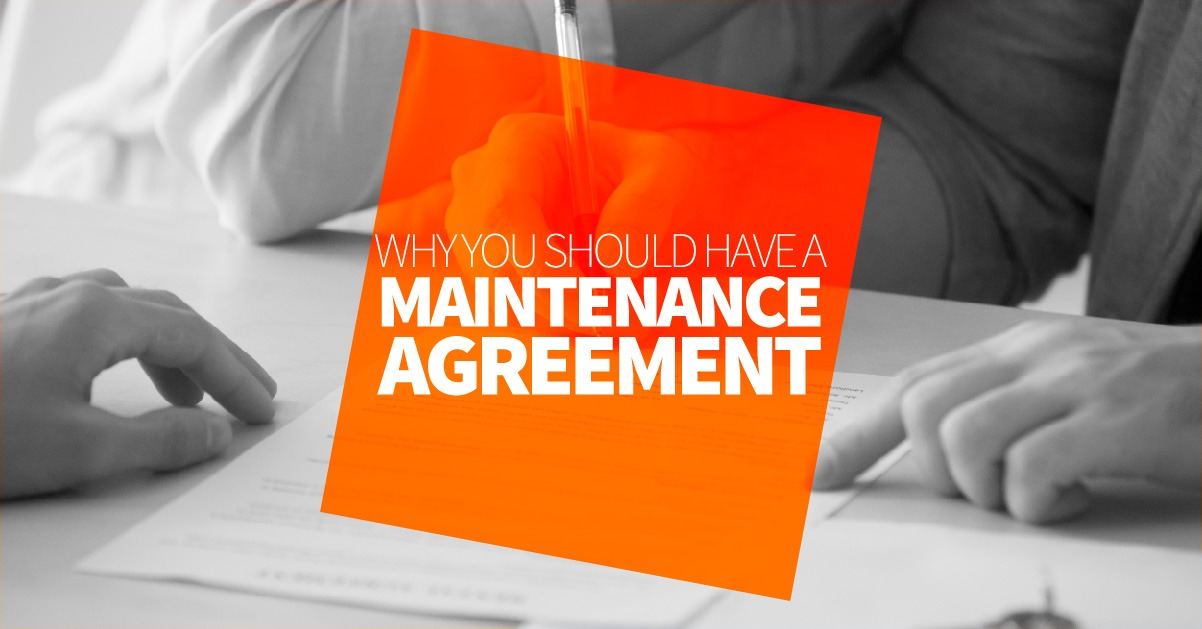 Why You Should Have A Maintenance Agreement