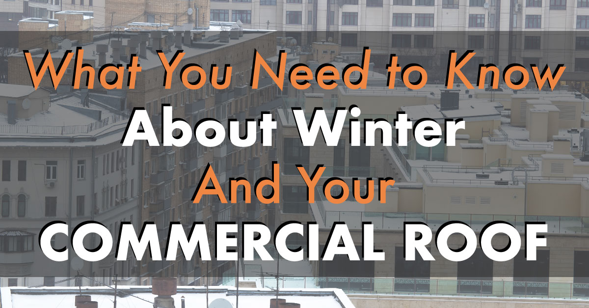 What You Need to Know about Winter and Your Commercial Roof