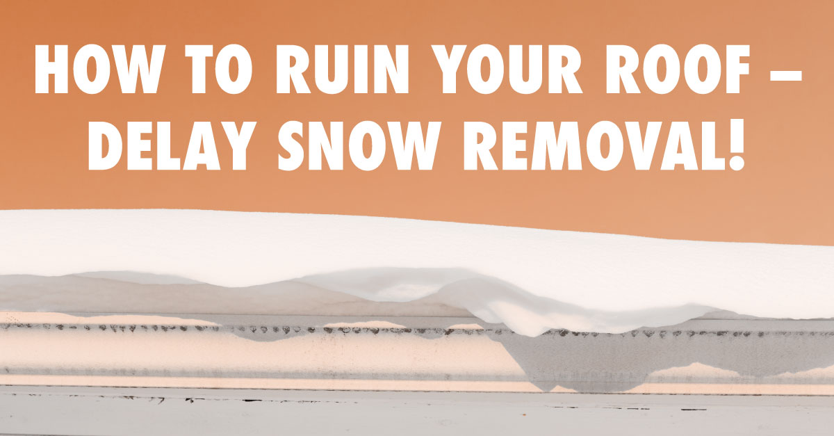 How to Ruin Your Roof -- Delay Snow Removal!