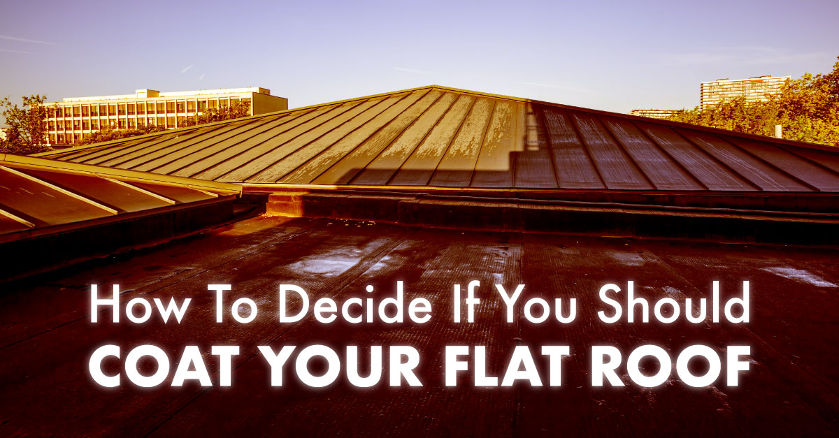How To Decide If You Should Coat Your Flat Roof
