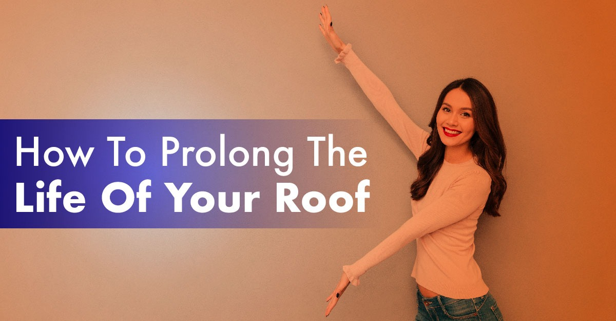 How To Prolong The Life Of Your Roof