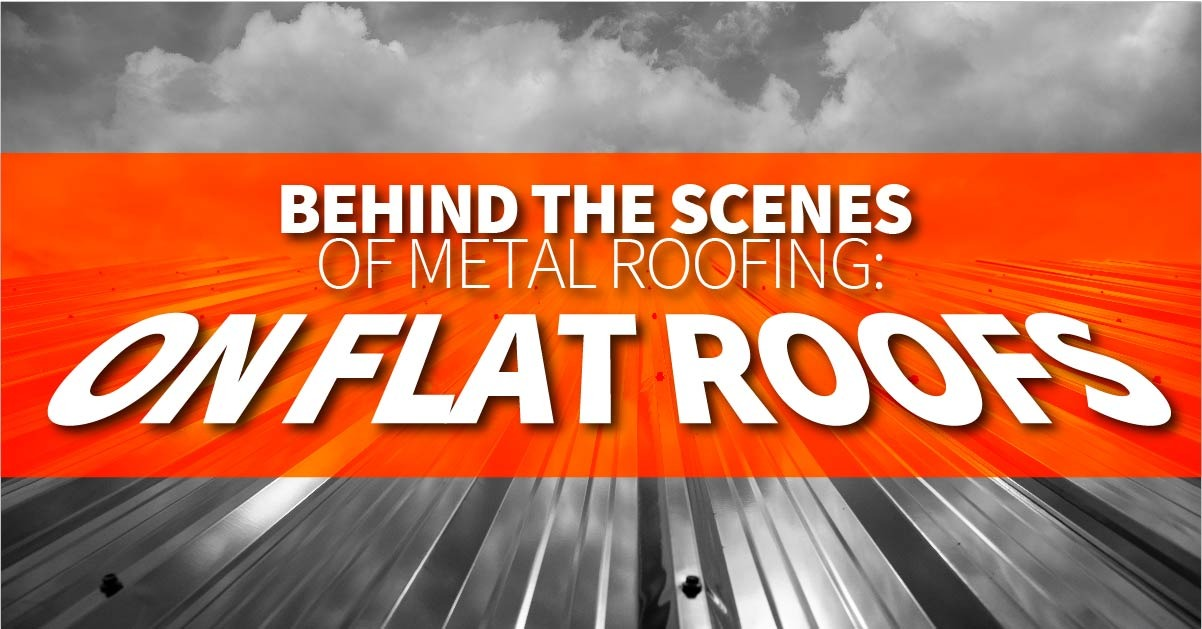 Behind The Scenes Of Metal Roofing: On Flat Roofs