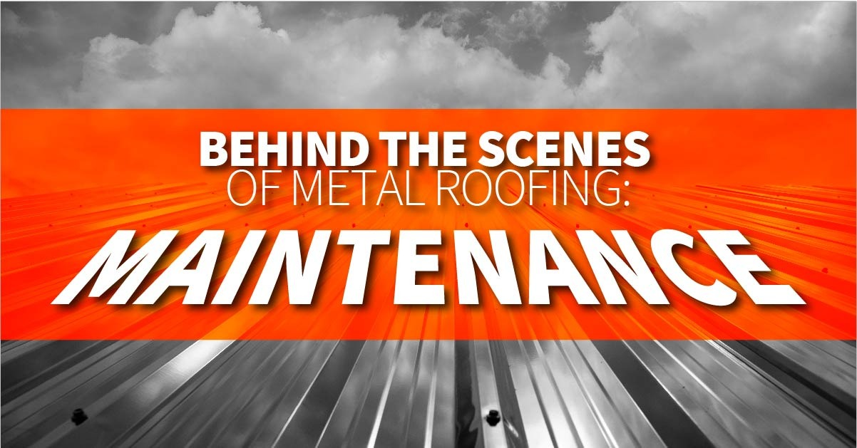 Behind The Scenes Of Metal Roofing: Maintenance