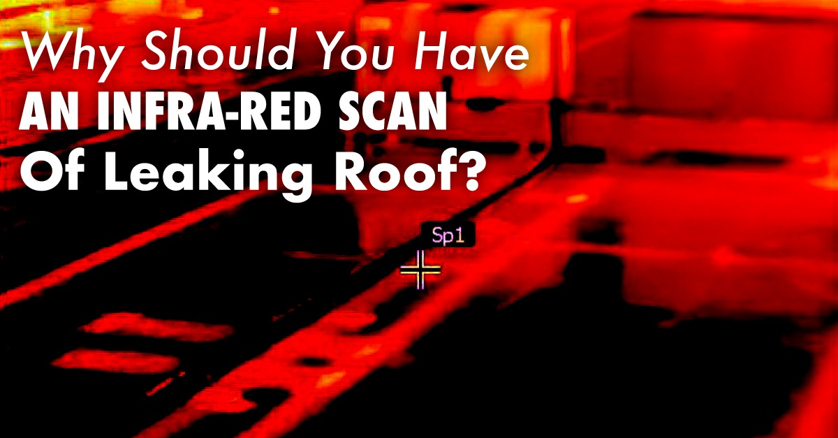 Why Should You Have an Infra-Red Scan of Leaking Roof?