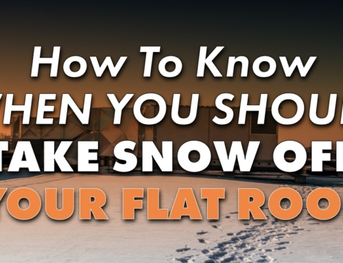 How To Know When You Should Take Snow Off Your Flat Roof