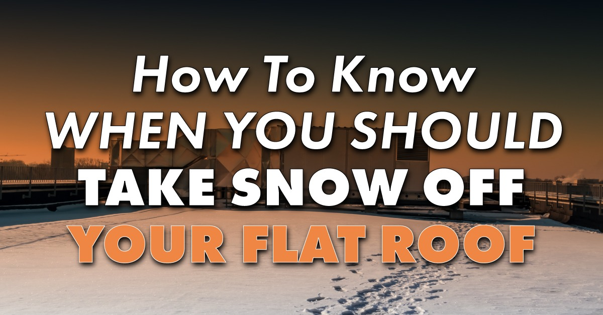 flat roof covered in snow with the caption How To Know When You Should Take Snow Off Your Flat Roof