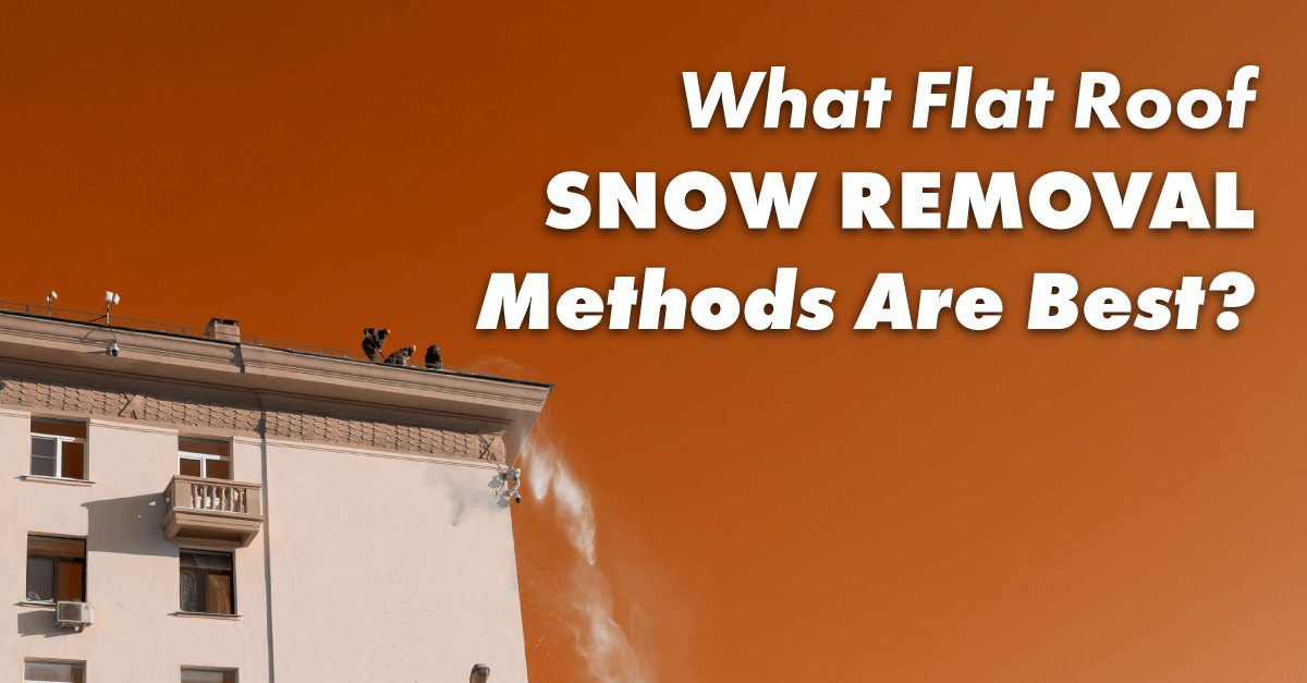 What Flat Roof Snow Removal Methods Are Best?